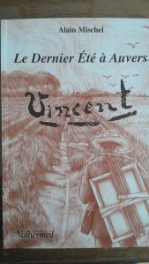 """""""Le dernier été à Auvers"""" livre d'Alain Mishel sur les derniers jours de la vie de Van Gogh passés à Auvers."""